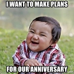 Niño Malvado - Evil Toddler - I WANT TO MAKE PLANS FOR OUR ANNIVERSARY