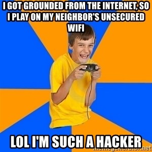 Annoying Gamer Kid - I got grounded from the Internet, so I play on my neighbor's unsecured WiFi LOL I'm such a hacker
