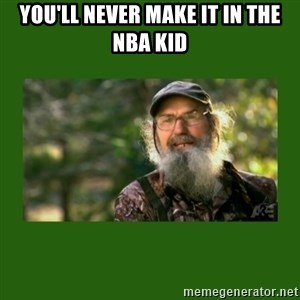 Si Robertson - you'll never make it in the nba kid