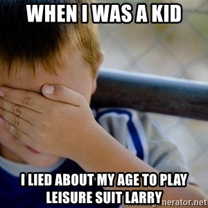 Confession Kid 1 - When i was a kid i lied about my age to play leisure suit larry