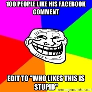 "Trollface - 100 people like his facebook comment edit to ""who likes this is stupid"""