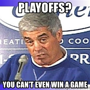 jim mora - PLAYOFFS? YOU CAN'T EVEN WIN A GAME