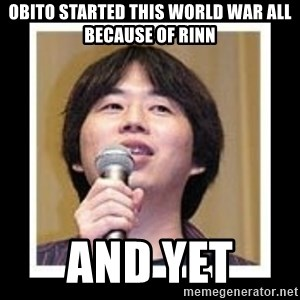 masashi kishimoto - Obito started this world war all because of Rinn And yet
