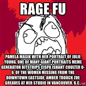 Rage FU - Rage FU Pamela Masik with her portrait of Julie Young, one of many giant portraits Meme Generator bitstrips cispa ishant coulter 0-6  of the women missing from the Downtown Eastside, AMBER TROOCK ZOE GREAVES at her studio in Vancouver, B.C.,