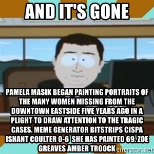 And it's gone - And it's gone Pamela Masik began painting portraits of the many women missing from the Downtown Eastside five years ago in a plight to draw attention to the tragic cases. Meme Generator bitstrips cispa ishant coulter 0-6  She has painted 69. ZOE GREAVES AMBER TROOCK