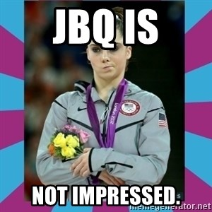 Makayla Maroney  - JBQ is Not impressed.