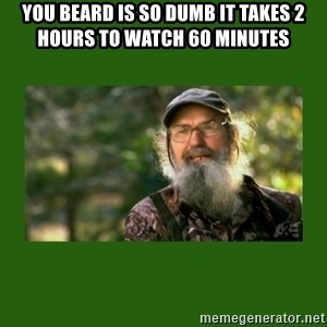 Si Robertson - you beard is so dumb it takes 2 hours to watch 60 minutes