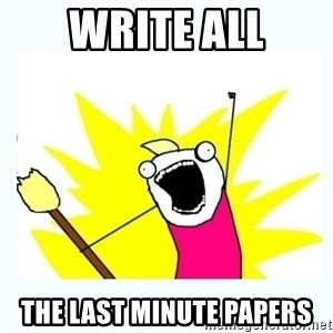All the things - WRITE ALL THE LAST MINUTE PAPERS