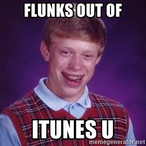 Bad Luck Brian - Flunks out of ITunes U
