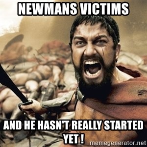 Esparta - newmans victims  and he hasn't really started yet !