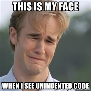 Dawson's Creek - This is my face When I see unindented code