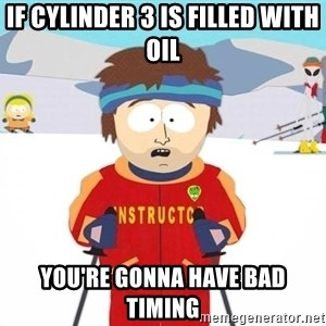 You're gonna have a bad time - if cylinder 3 is filled with oil you're gonna have bad timing
