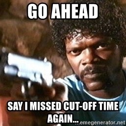 Pulp Fiction - GO AHEAD SAY I MISSED CUT-OFF TIME AGAIN...