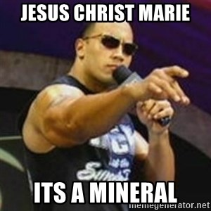 Dwayne 'The Rock' Johnson - JESUS CHRIST MARIE ITS A MINERAL