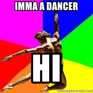 dancer dancer  - IMMA A DANCER HI