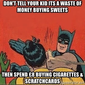 batman slap robin - Don't tell your kid its a waste of money buying sweets then spend £8 buying cigarettes & scratchcards