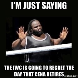 Mark Henry Reaction - i'm just saying the iwc is going to regret the day that cena retires