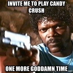 Pulp Fiction - invite me to play candy crush one more goddamn time