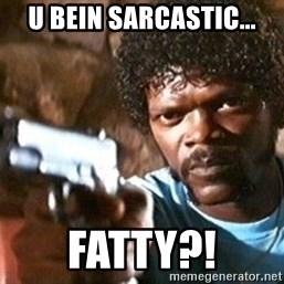 Pulp Fiction - u bein sarcastic... fatty?!