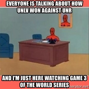 Masturbating Spider-Man - Everyone is talking about how UNLV won against UNR And I'm just here watching Game 3 of the World Series