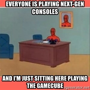 Masturbating Spider-Man - Everyone is playing Next-Gen consoles and I'm just sitting here playing the gamecube