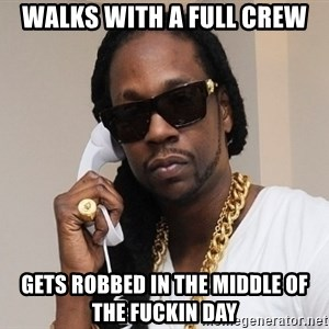 2 chainz ugly - Walks with a full crew Gets robbed in the middle of the fuckin day