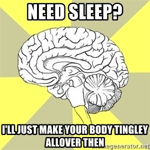 Traitor Brain - Need Sleep? I'll just make your body tingley allover then