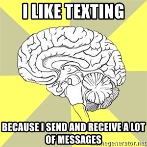 Traitor Brain - I like texting because I send and receive a lot of messages