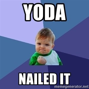 Success Kid - yoda  nailed it
