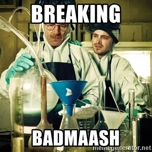 breaking bad - Breaking  Badmaash