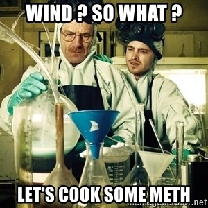 breaking bad - wind ? so what ? let's cook some meth