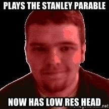 SOMEMONG - plays The stanley Parable now has low res head