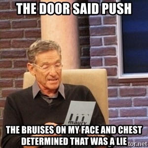 maury lie determined - the door said push the bruises on my face and chest determined that was a lie