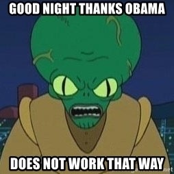 Morbo - good night thanks OBAMA does not work that way