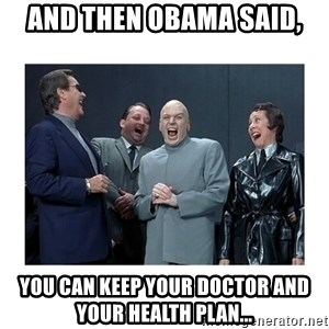 Dr. Evil Laughing - And then Obama said, You can keep your doctor and your health plan...