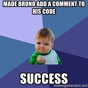 Success Kid - made bruno add a comment to his code  success