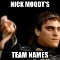Commodus Thumbs Down - Nick Moody's Team Names
