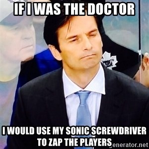 Dallas Eakins - If I was the Doctor I would use my Sonic Screwdriver to zap the players