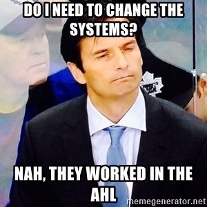 Dallas Eakins - Do I need to change the systems? Nah, they worked in the AHL