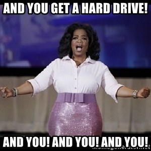 free giveaway oprah - And you get a hard drive! And you! And you! And you!