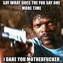 Pulp Fiction - Say what does the fox say one more time I dare you motherfucker