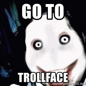 go to sleep - Go to  trollface