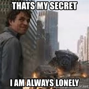 Secretive Hulk - Thats my secret I am always lonely
