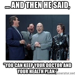"Dr. Evil Laughing - ... and then he said, ""You can keep your doctor and your health plan."""