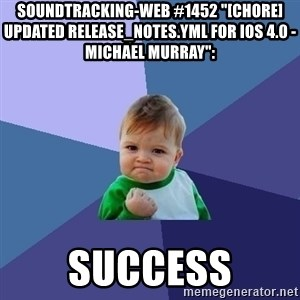 """Success Kid - soundtracking-web #1452 """"[CHORE] Updated release_notes.yml for iOS 4.0 - Michael Murray"""":  success"""