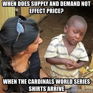 skeptical black kid - when does supply and demand not effect price? when the cardinals world series shirts arrive
