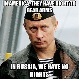 Russian Awesome Face - In america, they have right to bear arms in russia, we have no rights