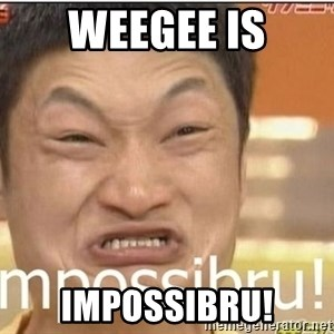 Impossibru Guy - Weegee is Impossibru!