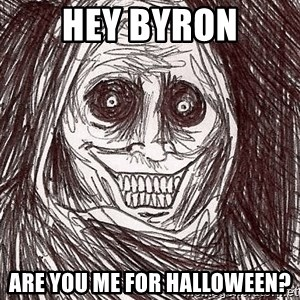 Boogeyman - Hey Byron Are you me for Halloween?