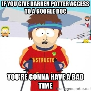 You're gonna have a bad time - If you give Darren Potter access to a Google Doc You're gonna have a bad time